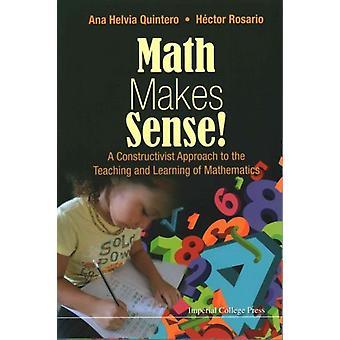 Math Makes Sense A Constructivist Approach To The Teaching by Ana Helvia Quintero