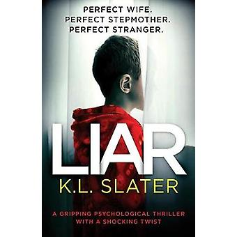 Liar A gripping psychological thriller with a shocking twist by Slater & K. L.
