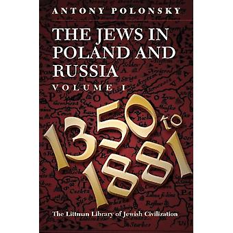 The Jews in Poland and Russia  Volume I 1350 to 1881 by Antony Polonsky