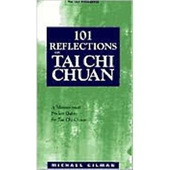 101 Reflections on Tai Chi Chuan  A Motivational Guide for Tai Chi Chuan by Michael Gilman
