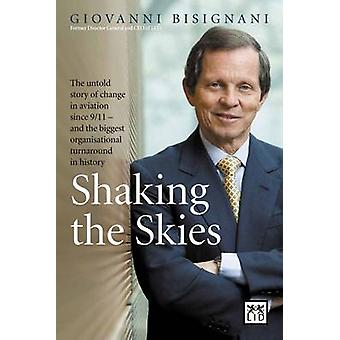 Shaking the Skies  The Untold Story of Change in Aviation Since 911    and the Biggest Organizational Turnaround in History by Giovanni Bisignani