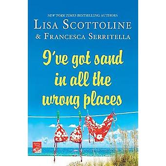I've Got Sand in All the Wrong Places by Lisa Scottoline - 9781250059