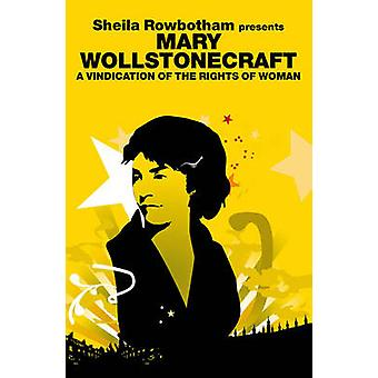 Sheila Rowbotham Presents Mary Wollstonecraft - A Vindication for the