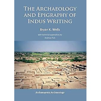 The Archaeology and Epigraphy of Indus Writing - 2015 by Bryan K. Well