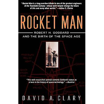 Rocket Man Robert H. Goddard and the Birth of the Space Age by Clary & David