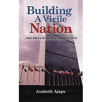 Building a Virile Nation ...the Private Sector Perspective by Ajagu & Ausbeth