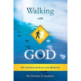 Walking with God 101 Lessons for Life and Ministry by Gammon & Dr Stephen A.