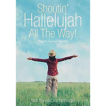 Shoutin Hallelujah All The Way Prayer Journal Planner by Flash Planners and Notebooks