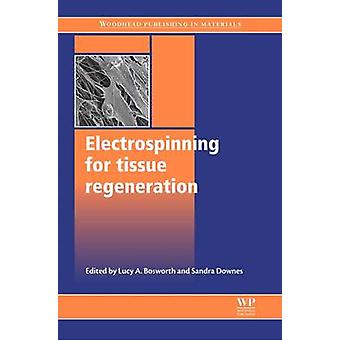Electrospinning for Tissue Regeneration by Bosworth & Lucy A.