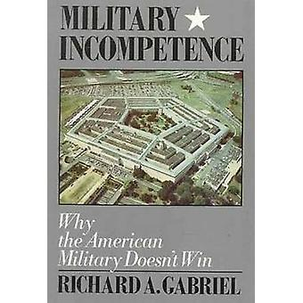 Military Incompetence by Gabriel & Richard A.