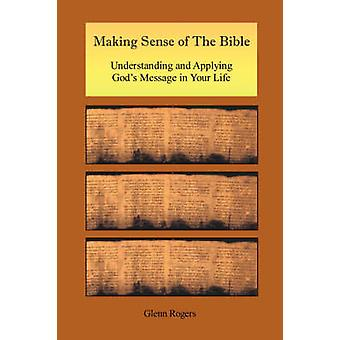 Making Sense of the Bible Understanding and Applying Gods Message in Your Life by Rogers & Glenn