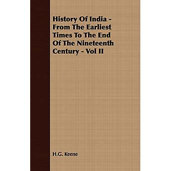 History Of India  From The Earliest Times To The End Of The Nineteenth Century  Vol II by Keene & H.G.