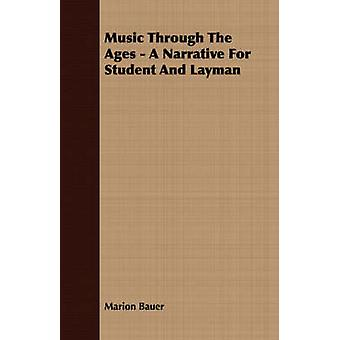 Music Through The Ages  A Narrative For Student And Layman by Bauer & Marion