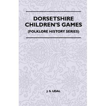Dorsetshire Childrens Games Folklore History Series by Udal & J. S.