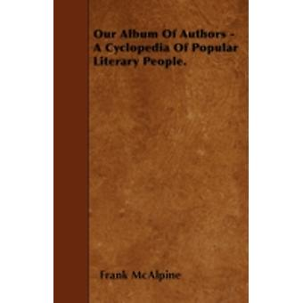 Our Album Of Authors  A Cyclopedia Of Popular Literary People. by McAlpine &  Frank