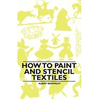 How to Paint and Stencil Textiles by Brownley & Albert