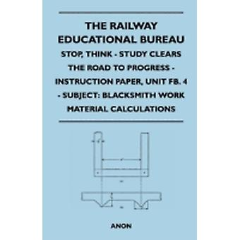 The Railway Educational Bureau  Stop Think  Study Clears the Road to Progress  Instruction Paper Unit Fb. 4  Subject Blacksmith Work Material C by Anon