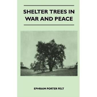 Shelter Trees in War and Peace by Felt & Ephraim Porter