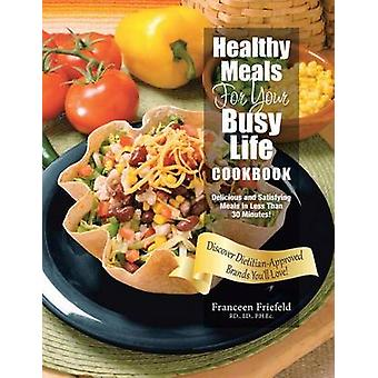 Healthy Meals For Your Busy Life Cookbook Delicious and Satisfying Meals in Less Than 30 Minutes Discover DietitianApproved Brands Youll Love by Franceen Friefeld RD. & LD. PH.Ec.