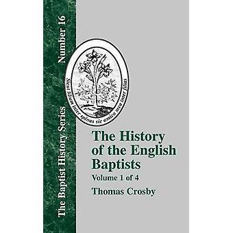 The History of the English Baptists  Vol. 1 by Crosby & Thomas