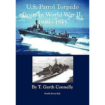 U.S. Patrol Torpedo Boats in World War II 19391945 by Connelly & T. Garth