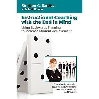 Instructional Coaching with the End in Mind by Barkley & Stephen G.