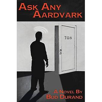 Ask Any Aardvark by Durand & Bud