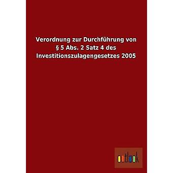 Verordnung Zur Durchfuhrung Von 5 ABS. 2 Satz 4 Des Investitionszulagengesetzes 2005 by Ohne Autor