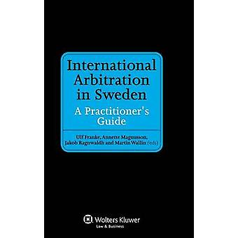International Arbitration in Sweden a Practitioners Guide by Magnusson