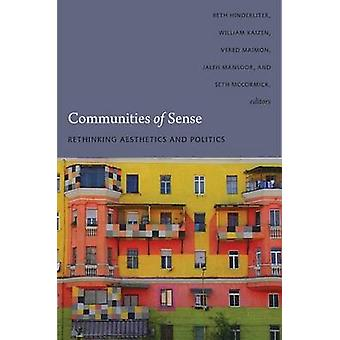 Communities of Sense  Rethinking Aesthetics and Politics by Edited by Beth Hinderliter & Edited by William Kaizen & Edited by Jaleh Mansoor & Edited by Seth McCormick & Edited by Vered Maimon