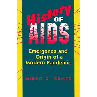 History of AIDS - Emergence and Origin of a Modern Pandemic by Jacalyn