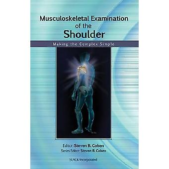 Musculoskeletal Examination of the Shoulder - Making the Complex Simpl