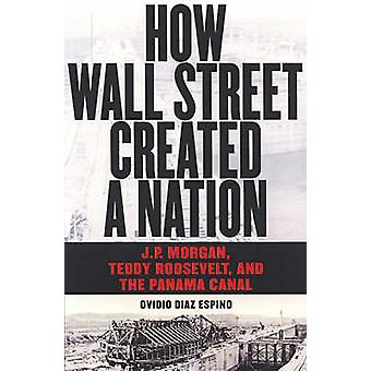 How Wall Street Created a Nation by Ovidio Diaz-Espino - 978156858266