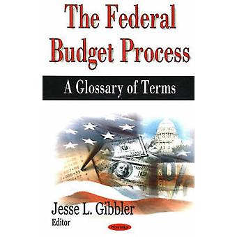 Federal Budget Process - A Glossary of Terms by Jesse L. Gibbler - 978