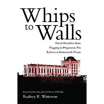 Whips to Walls - Naval Discipline from Flogging to Progressive-Era Ref