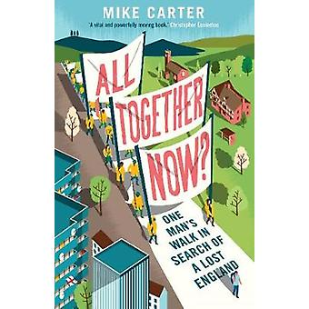 All Together Now? - One Man's Walk in Search of a Lost England by Mike