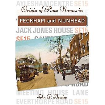 Origin of Placenames in Peckham and Nunhead by John D. Beasley - 9781