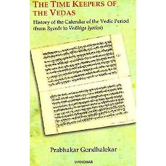 Time Keepers of the Vedas - History of the Calendar of the Vedic Perio