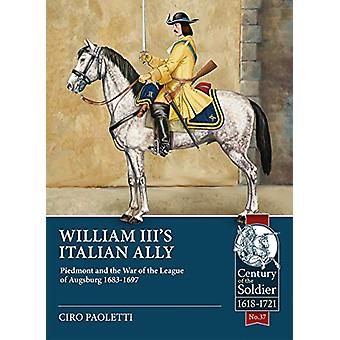 William III's Italian Ally - Piedmont and the War of the League of Aug