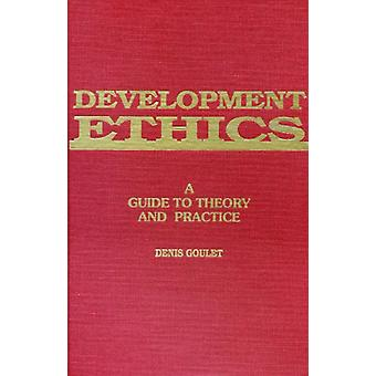 Development Ethics - A Guide to Theory and Practice by Denis Goulet -