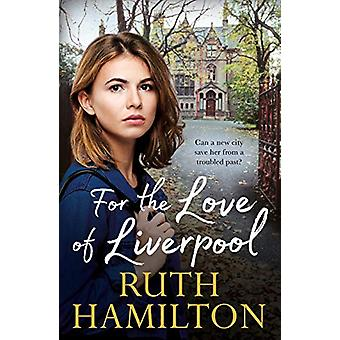 For the Love of Liverpool by Ruth Hamilton - 9781447283546 Book