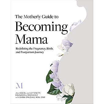 The Motherly Guide to Becoming Mama - Redefining the Pregnancy - Birth
