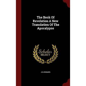 The Book of Revelation a New Translation of the Apocalypse by J B Phi