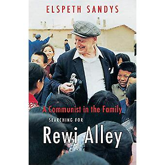A Communist in the Family - Searching for Rewi Alley - 2019 by Elspeth