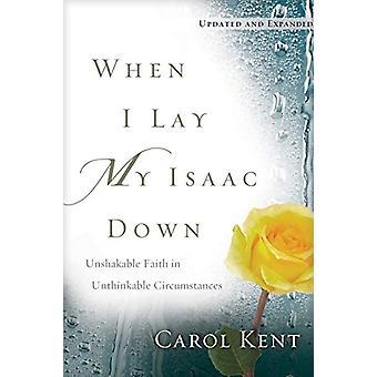 When I Lay My Isaac Down by Carol Kent - 9781641582728 Book