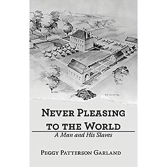 Never Pleasing to the World - A Man and His Slaves by Peggy Patterson