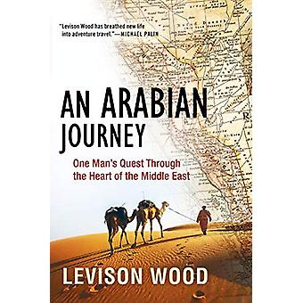 An Arabian Journey - One Man's Quest Through the Heart of the Middle E