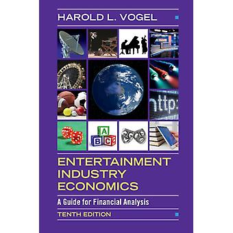 Entertainment Industry Economics  A Guide for Financial Analysis by Harold L Vogel
