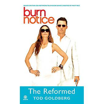 Burn Notice The Reformed by Tod Goldberg