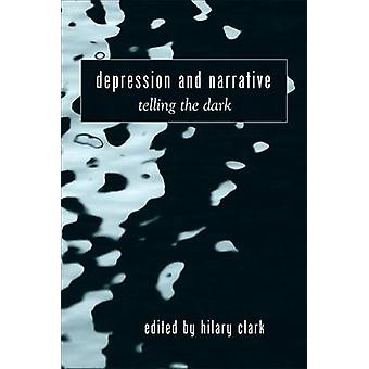 Depression and Narrative - Telling the Dark by Hilary Clark - 97807914